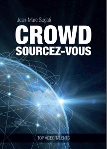 """""""Crowd-Sourcez vous !"""", le livre de Jean-Marc Segati, Vice-Pdt de LowCost360"""