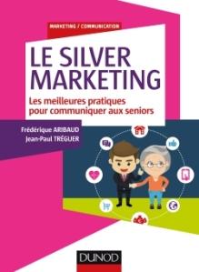 LE SILVER MARKETING de Frédérique Aribaud et Jean-Paul Tréguer. Editions Dunod.